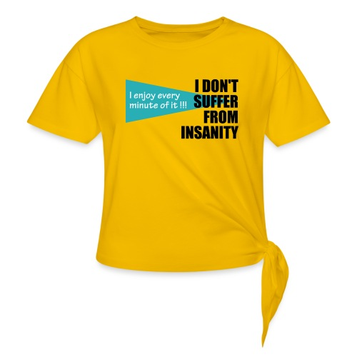 I Don't Suffer From Insanity, I enjoy every minute - Women's Knotted T-Shirt