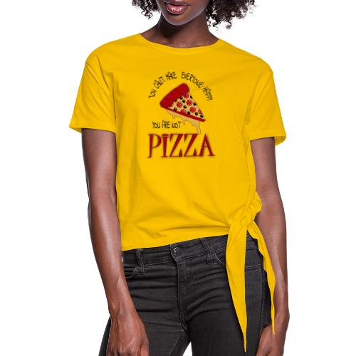 You Can't Make Everyone Happy You Are Not Pizza - Women's Knotted T-Shirt