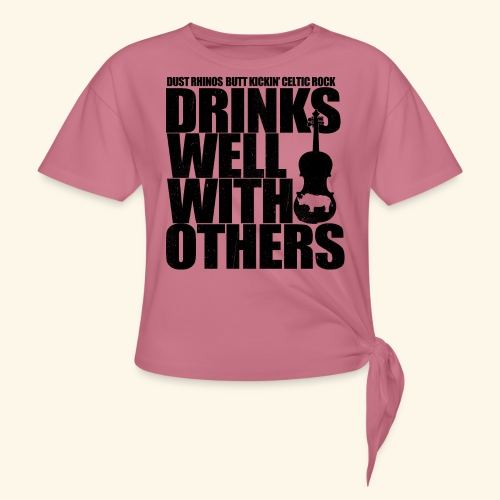 Dust Rhinos Drinks Well With Others - Women's Knotted T-Shirt