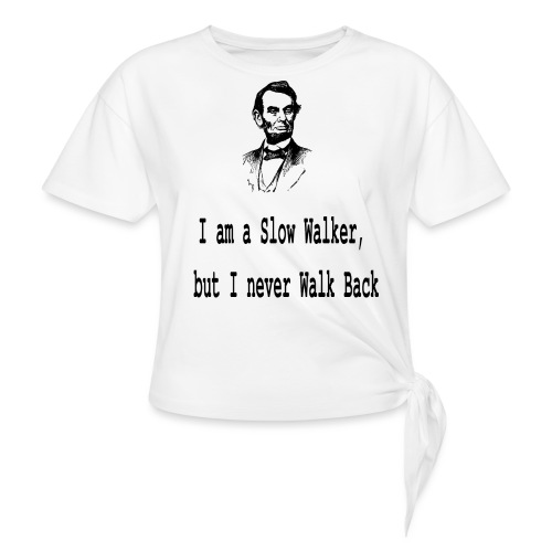 I am slow walker- Lincoln Quotes - Women's Knotted T-Shirt