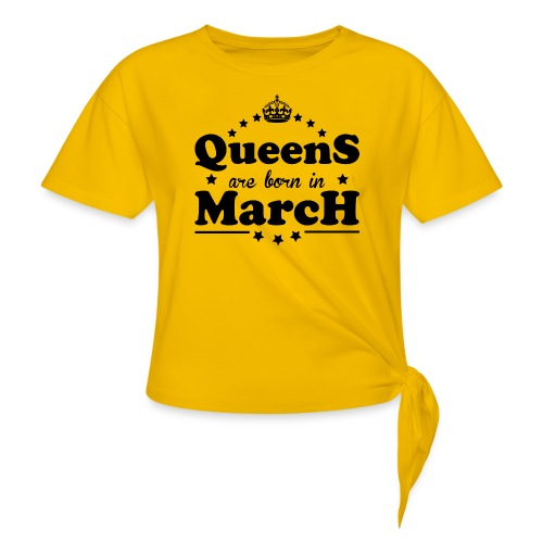 Queens are born in March - Women's Knotted T-Shirt