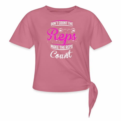Count The Reps - Reps Count - Women's Knotted T-Shirt