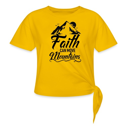 Faith can move mountains - Women's Knotted T-Shirt
