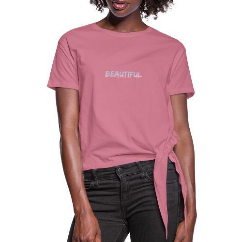 beautiful - Women's Knotted T-Shirt