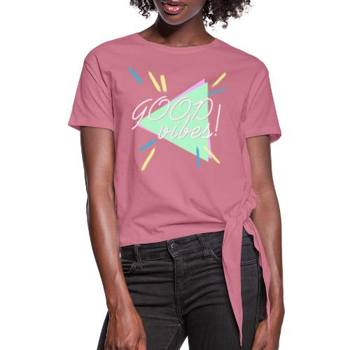 good vibes - Women's Knotted T-Shirt