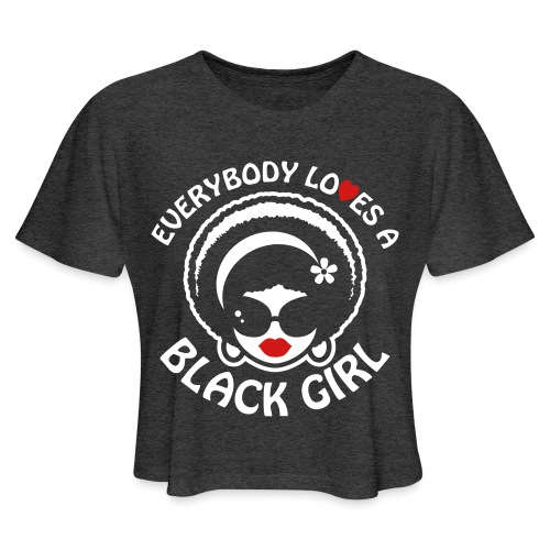 Everybody Loves A Black Girl - Version 1 Reverse - Women's Cropped T-Shirt