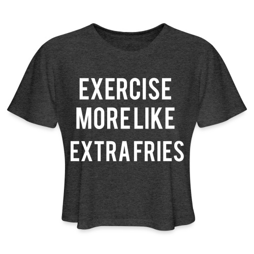 Exercise Extra Fries - Women's Cropped T-Shirt