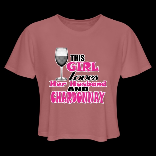 this girl loves her husband and chardonnay - Women's Cropped T-Shirt