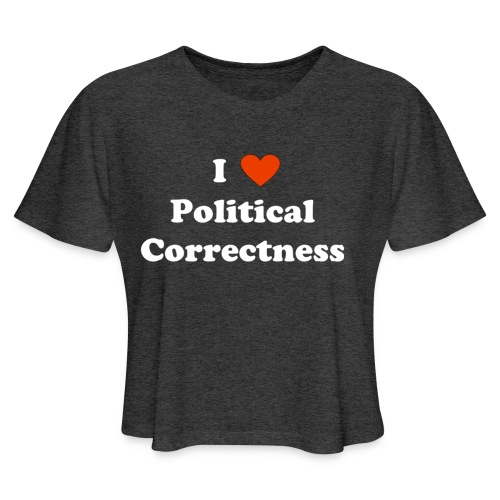 I Heart Political Correctness - Women's Cropped T-Shirt