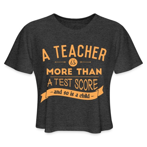 More Than a Test Score Women's T-Shirts - Women's Cropped T-Shirt