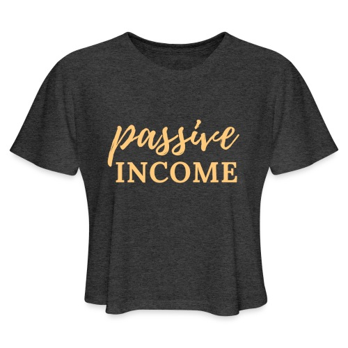 Passive Income - Lt. Gold - Women's Cropped T-Shirt