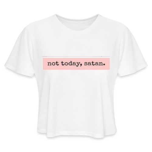 not, today satan clothing and accessories - Women's Cropped T-Shirt
