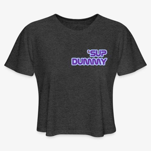 'Sup Dummy - Women's Cropped T-Shirt