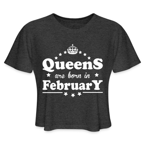 Queens are born in February - Women's Cropped T-Shirt