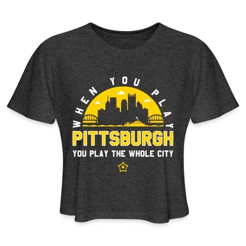 When You Play Pittsburgh, You Play The Whole City - Women's Cropped T-Shirt