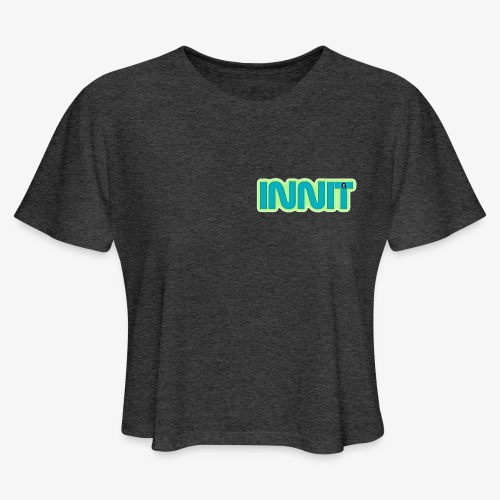 innit - Women's Cropped T-Shirt