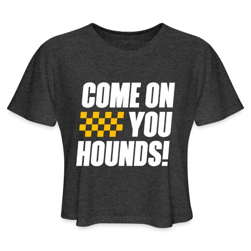 Come On You Hounds! - Women's Cropped T-Shirt