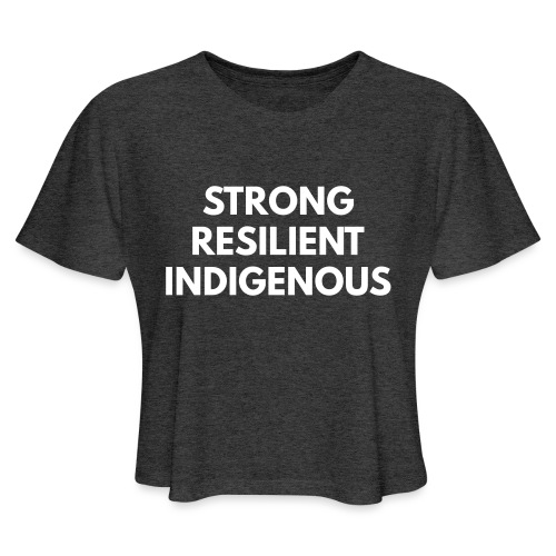 Strong Resilient Indigenous - Women's Cropped T-Shirt