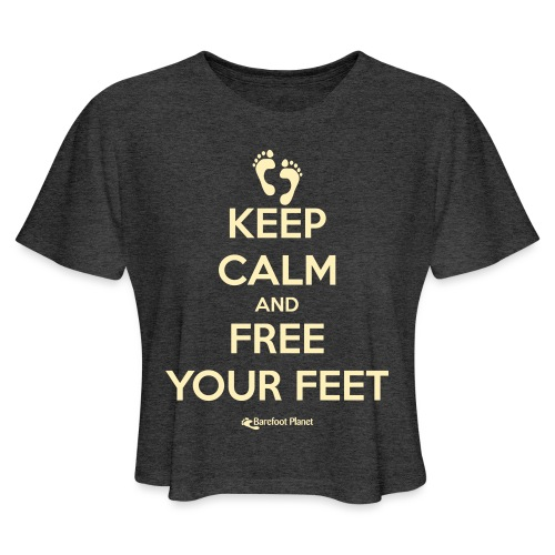 Keep Calm and Free Your Feet - Women's Cropped T-Shirt