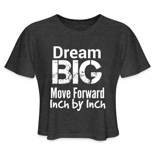 Dream Big - Motivational - Women's Cropped T-Shirt