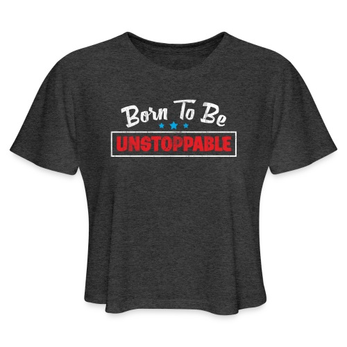 Born To Be Unstoppable - Women's Cropped T-Shirt