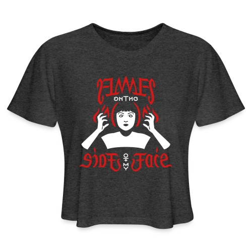 Flames on the Sides of my Face - Women's Cropped T-Shirt