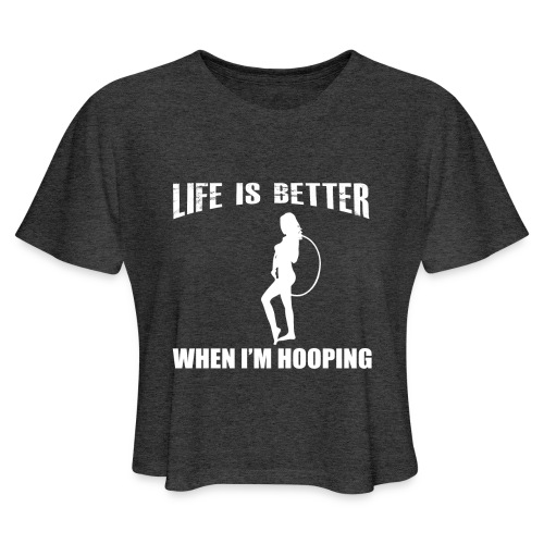 Life is Better When I'm Hooping - Women's Cropped T-Shirt