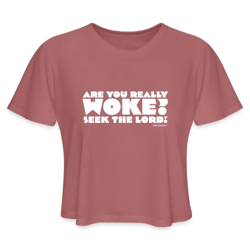 Are You Really Woke? Seek the Lord - Women's Cropped T-Shirt