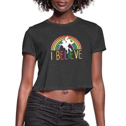 I Believe in Unicorns and Sasquatch Bigfoot - Women's Cropped T-Shirt