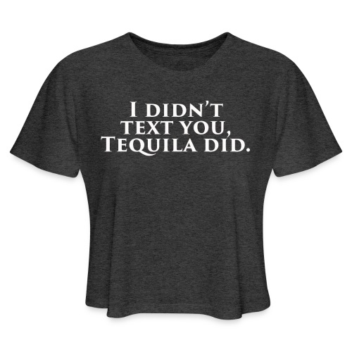 I didn't text you. - Women's Cropped T-Shirt