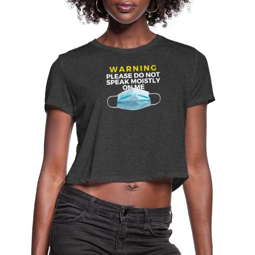 Please Do Not Speak Moistly on Me - Women's Cropped T-Shirt