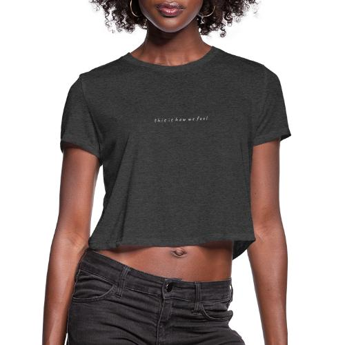 this is how we feel - Women's Cropped T-Shirt