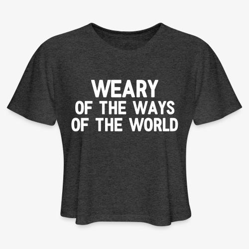 Weary - Women's Cropped T-Shirt