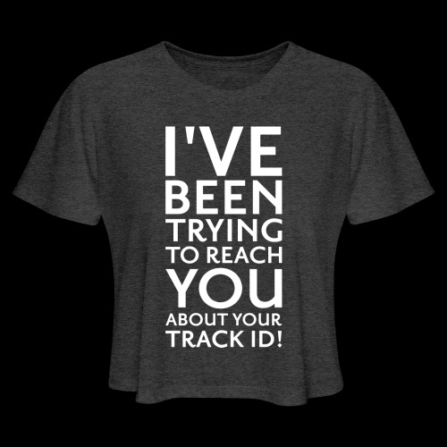 Trying To Reach You.. Track ID! - Women's Cropped T-Shirt