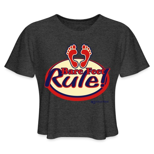 Bare Feet Rule! - Women's Cropped T-Shirt