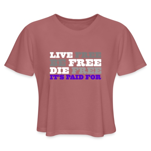 LiveFree BeFree DieFree   It's Paid For - Women's Cropped T-Shirt