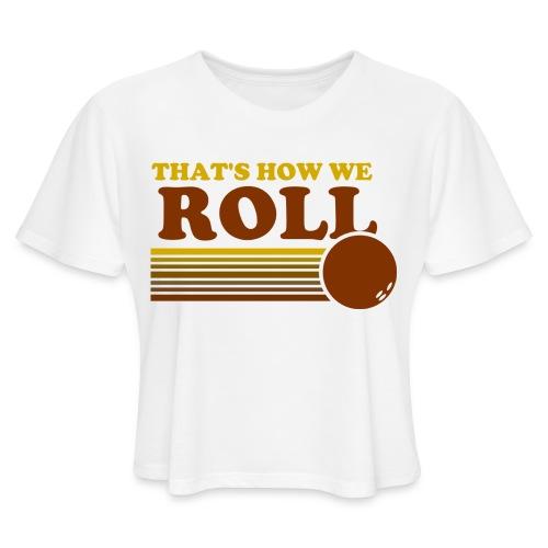 we_roll - Women's Cropped T-Shirt