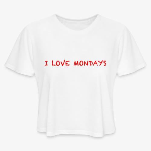 I love Mondays - Women's Cropped T-Shirt