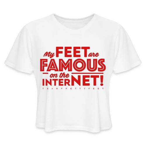 My Feet Are Famous On The Internet! - Women's Cropped T-Shirt