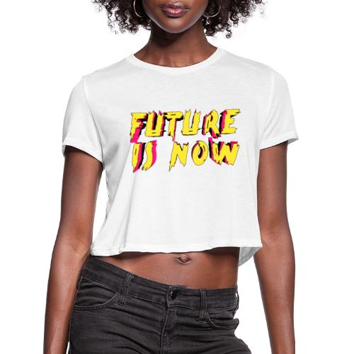 future is now - Women's Cropped T-Shirt