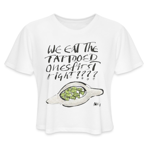 We Eat the Tatooed Ones First - Women's Cropped T-Shirt