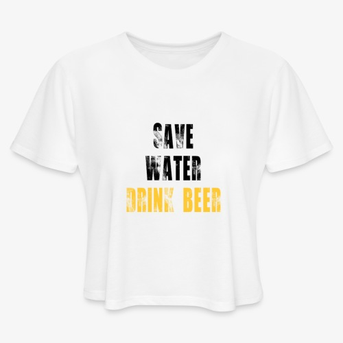 Save water drink beer - Women's Cropped T-Shirt