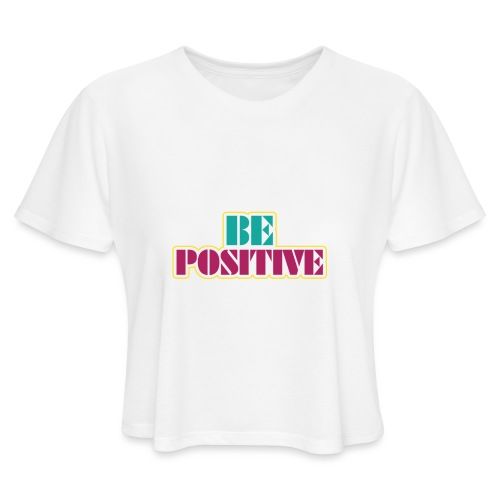 BE positive - Women's Cropped T-Shirt