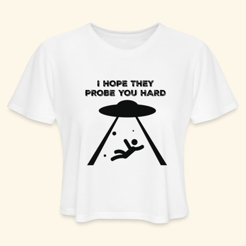 i hope they probe you - Women's Cropped T-Shirt