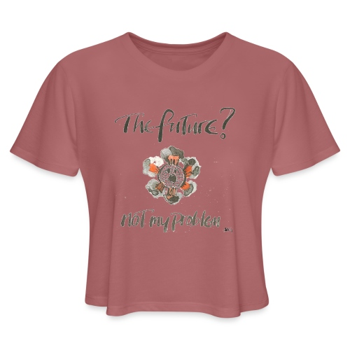 The Future not my problem - Women's Cropped T-Shirt