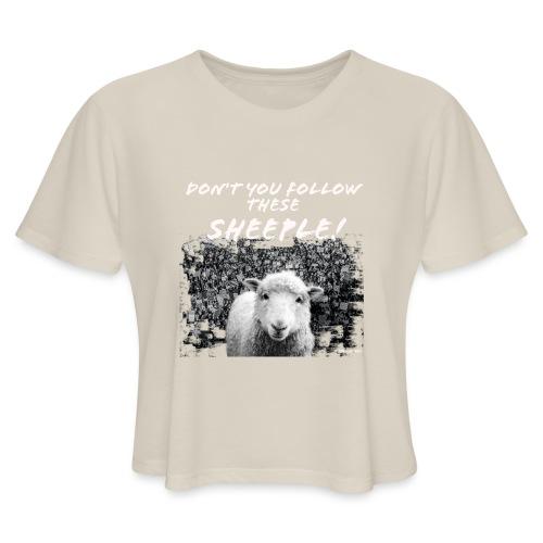 Don't You Follow These Sheeple! - Women's Cropped T-Shirt