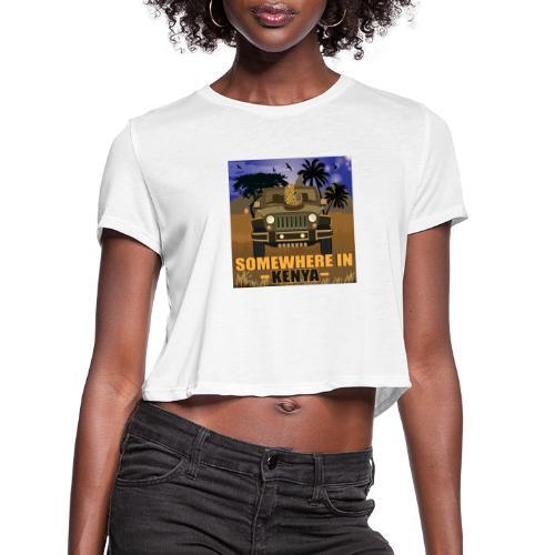 Somewhere in Kenya - Women's Cropped T-Shirt