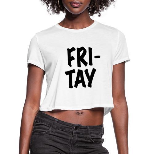 Fritay T-Shirt - Women's Cropped T-Shirt