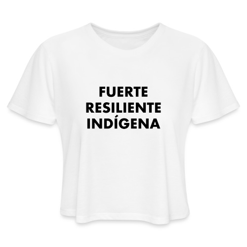 fuerte resiliente indígena - Women's Cropped T-Shirt
