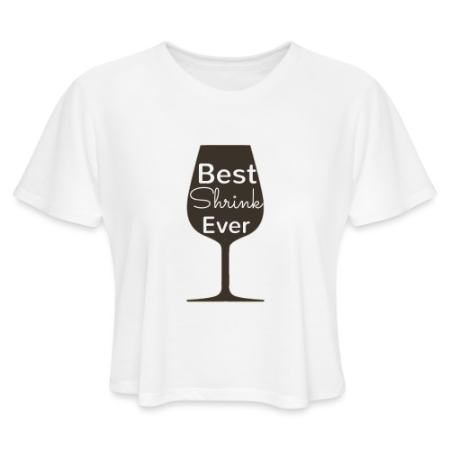 Alcohol Shrink Is The Best Shrink - Women's Cropped T-Shirt